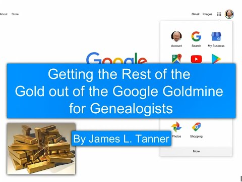 Getting the Rest of the Gold out of the Google Goldmine for Genealogists - James Tanner
