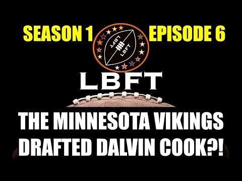The Minnesota Vikings DRAFTED Dalvin Cook?!   LBFT #6