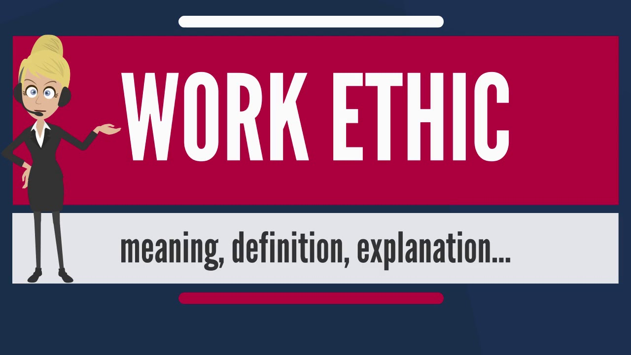what is work ethic? what does work ethic mean? work ethic meaning