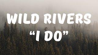 Wild Rivers - I Do (Lyrics)