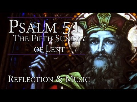 Psalm 51   Commentary & Music: Create a Clean Heart in Me O God