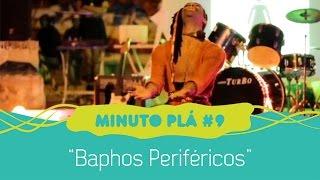Baphos Periféricos - Minuto Plá #9