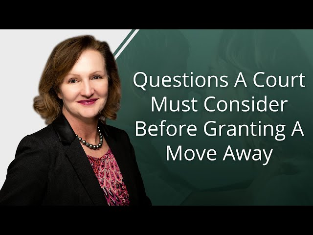 Questions A Court Must Consider Before Granting A Move Away