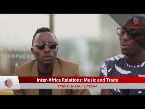The Osasu Show :Inter-Africa Relations: Music and Trade