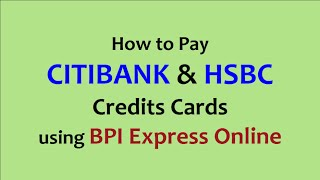 how to pay citibank and hsbc credits cards using bpi express online