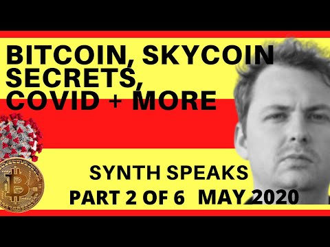 SYNTH SPEAKS! – Bitcoin Halving, Skycoin Secrets, Covid + Money Markets + More – May 2020 Pt 1 of 6