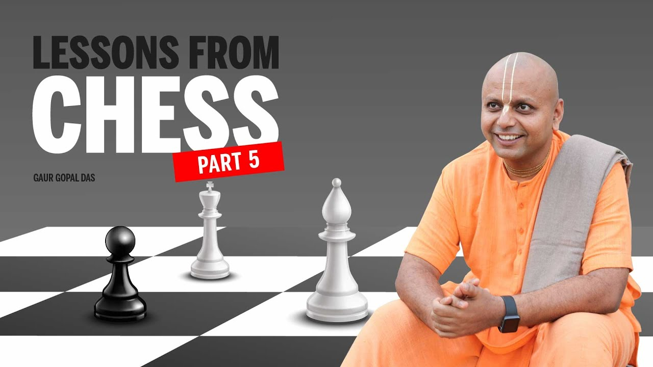LESSONS FROM CHESS (PART 5) by Gaur Gopal Das