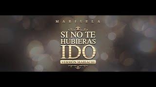Marisela - Si No Te Hubieras Ido (Version Mariachi) [Video Lyric]