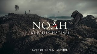 NOAH - Kupeluk Hatimu (Teaser Official Music Video)
