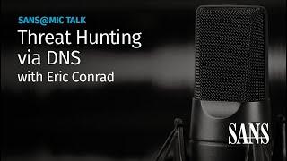 Threat Hunting via DNS | SANS@MIC Talk