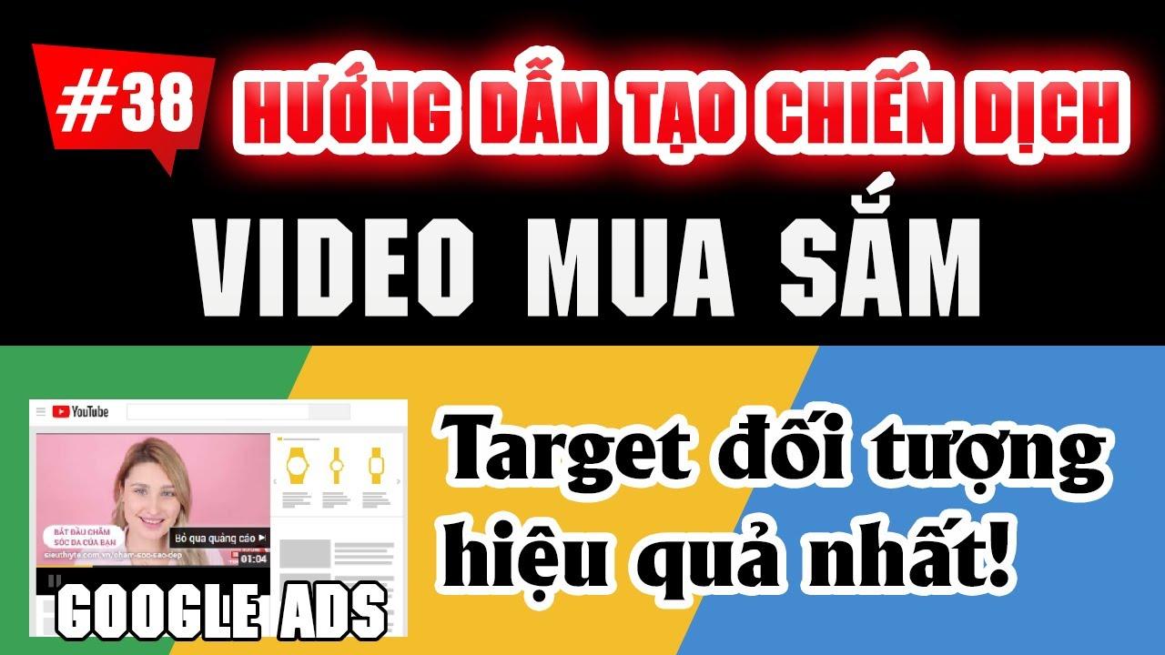 Hướng dẫn tạo chiến dịch QUẢNG CÁO VIDEO MUA SẮM   Tài liệu học quảng cáo Google Ads