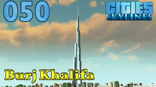 CITIES SKYLINES ► #050 - Burj Khalifa ► Let's Play Cities: Skylines German