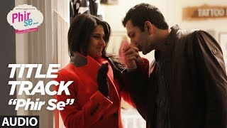 PHIR SE(Title Track)  Full Audio Song | Kunal Kohli  Jennifer Winget |Nikhil D'souza, Shreya Ghoshal
