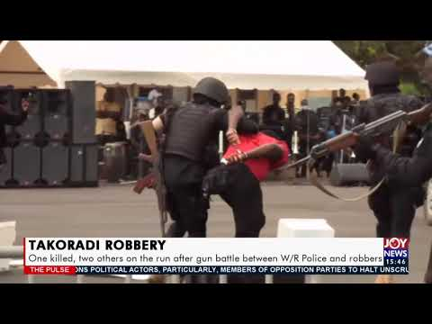 Update: Takoradi Robbery, one killed, two other on the run after gun battle -  The Pulse (15-4-21)