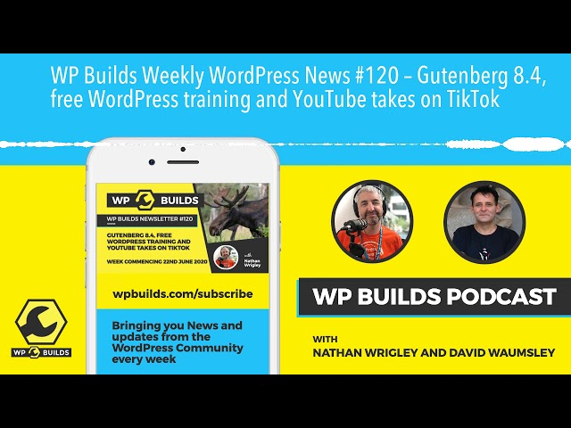 WP Builds Weekly WordPress News #120 – Gutenberg 8.4, free WordPress training and YouTube takes on