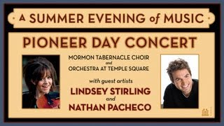 Pioneer Day Concert with Lindsey Stirling & Nathan Pacheco - Mormon Tabernacle Choir