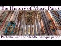 Capture de la vidéo History Of Music #6: Pachelbel & The Middle Baroque Period