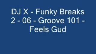 DJ X - Funky Breaks 2 - 06 - Groove 101 - Feels Gud