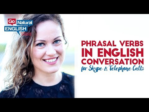 Phrasal Verbs In English Conversation For Skype & Telephone Calls   Go Natural English