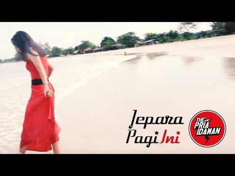Jepara Pagi Ini - The Pria Idaman (Official Video)