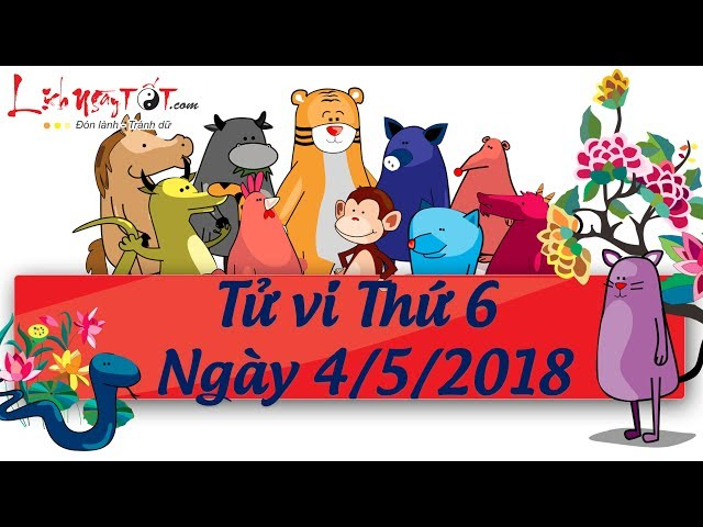 Xem tử vi hàng ngày - Tử vi Thứ 6 ngày 4 tháng 5 năm 2018 của 12 con giáp