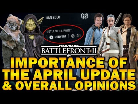 THE IMPORTANCE OF THE APRIL UPDATE & OVERALL OPINIONS! Star Wars Battlefront 2