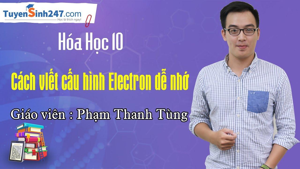 Cách viết cấu hình Electron dễ nhớ – Hóa 10 – Thầy Phạm Thanh Tùng
