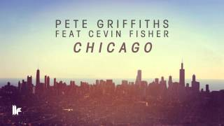 Pete Griffiths feat Cevin Fisher - Chicago (Original Mix)