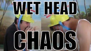 WET HEAD CHAOS ?!