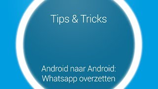 Tips & Tricks - Overstappen Whatsapp: Android naar Android