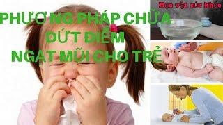 Top 5 phương pháp chữa dứt điểm ngạt mũi cho trẻ