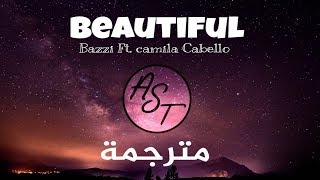 Cover images Bazzi - Beautiful Ft.Camila Cabello | Lyrics Video | مترجمة