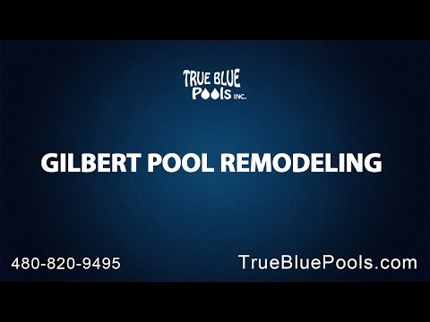 Gilbert Pool Remodeling With True Blue Pools