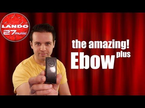 The Amazing Ebow!