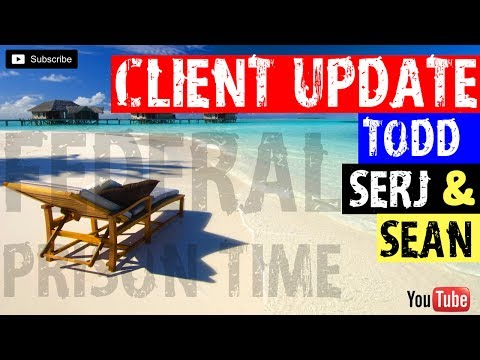 FEDERAL PRISON TIME- CLIENT UPDATES! 6/3/17