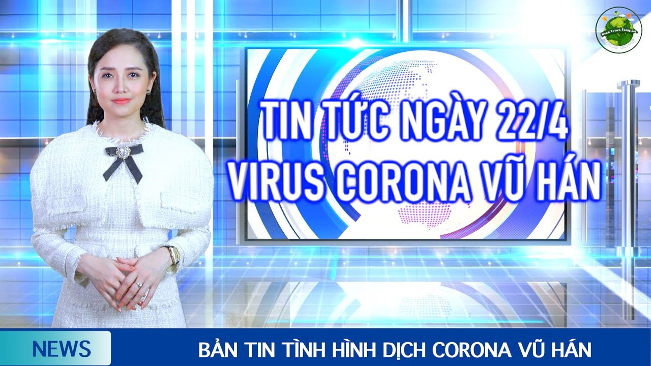 Cập nhật Corona Vũ Hán mới nhất (22/4): Virus gây ảnh hưởng não bộ. Học sinh bắt đầu đi học trở lại