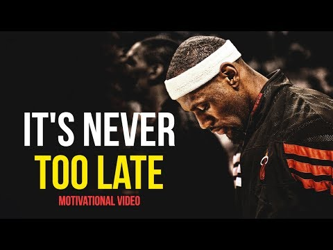 It's NEVER Too Late – Motivational Video