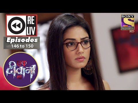 Weekly Reliv - Ek Deewaana Tha - 14th May to 18th May 2018 - Episode 146 to 150