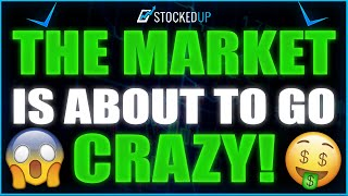 The Stock Market Is About To Go Crazy !