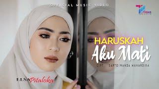 Download lagu Elsa Pitaloka - Haruskah Aku Mati (Official Music Video)