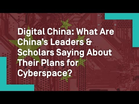 Digital China: What Are China's Leaders & Scholars Saying About Their Plans for Cyberspace?