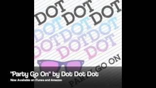 Party Go On - Dot Dot Dot