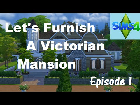 The Sims 4: Let's Furnish A Victorian Mansion - Episode 1