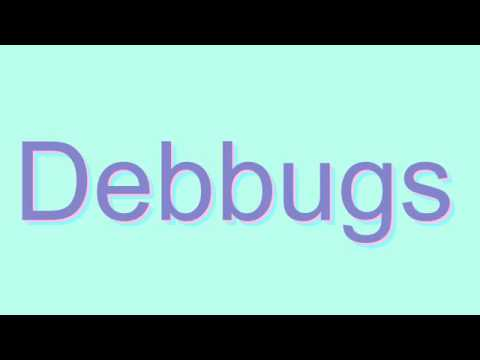 How to Pronounce Debbugs