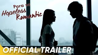 Para Sa Hopeless Romantic Official Trailer