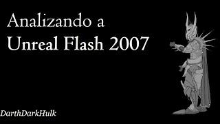 Analizando a Unreal Flash 2007 [Loquendo].- DarthDarkHulk