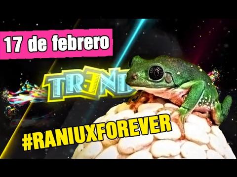 TRENDING 17 DE FEBRERO -  #RANIUXFOREVER, JUSTIN...