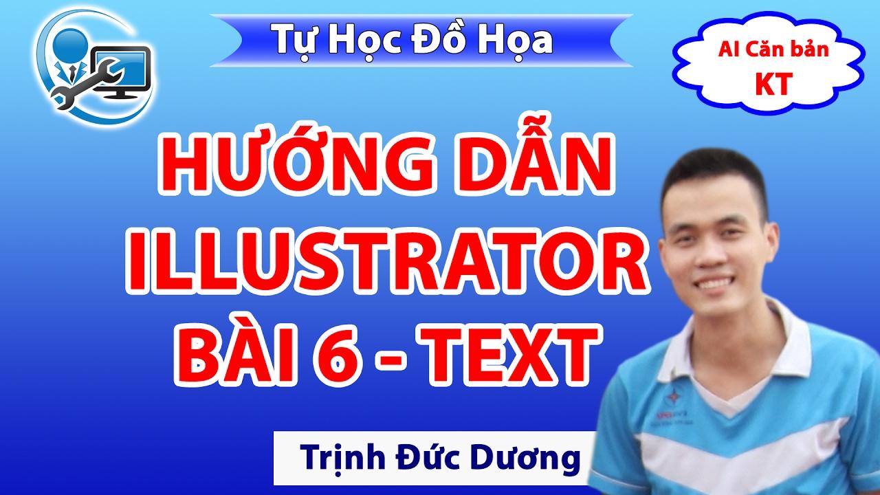 [Học ILLUSTRATOR] Hướng dẫn sử dụng illustrator bài 6 | Text | Tự Học Đồ Hoạ