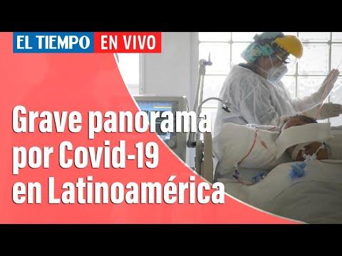 Coronavirus En Colombia: América Latina sufre nueva embestida del covid-19