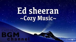 Ed Sheeran Cover  - Cozy Music For Sleep, Study, Work - Chill Out Music